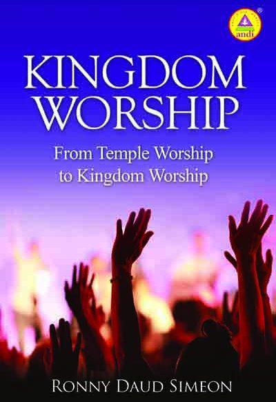 Kingdom Worship – From Temple Worship To Kingdom Worship
