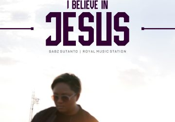 PRESS RELEASE: I Believe In Jesus – Gabz Sutanto